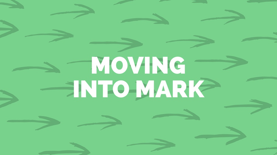 Moving Into Mark