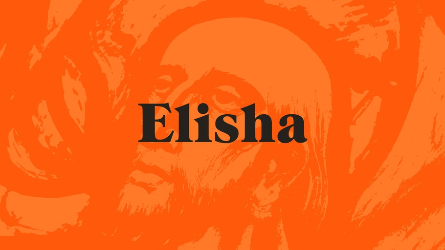 Elisha: A Life to Die For