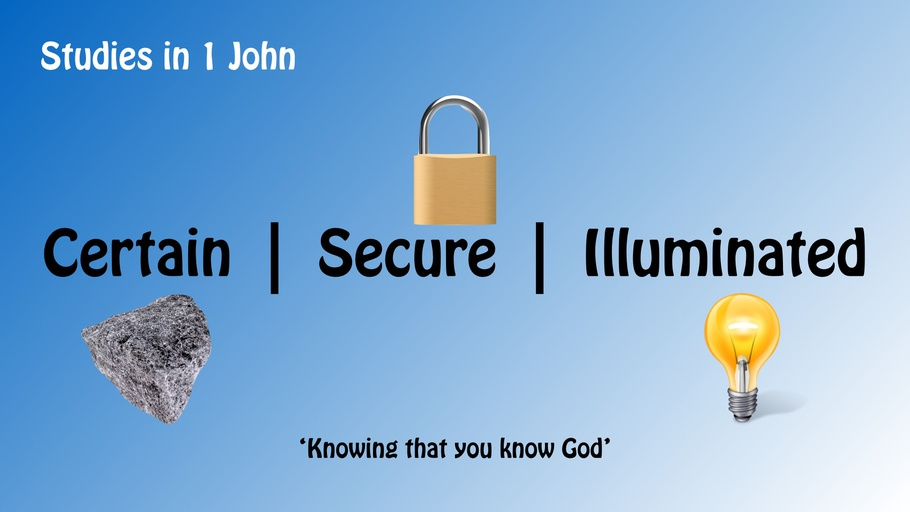 Certain | Secure | Illuminated: Studies in 1 John