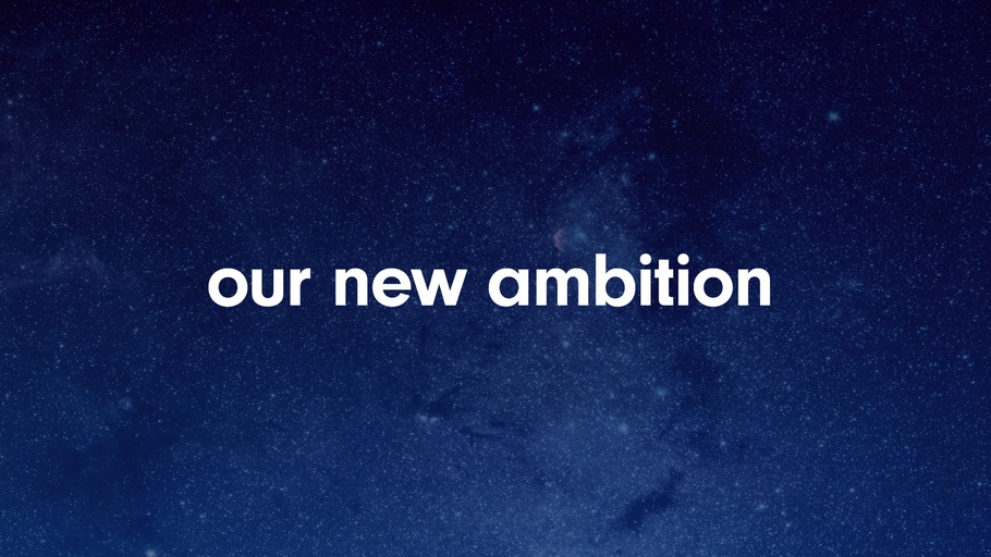 Our New Ambition