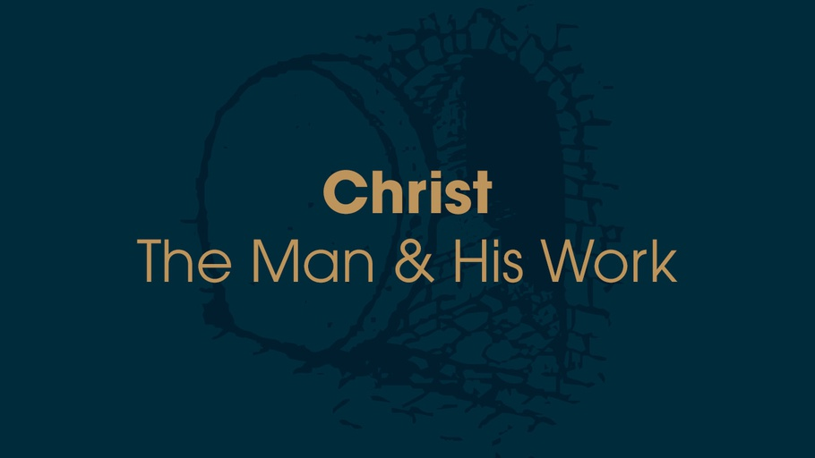 Christ - The Man and His Work