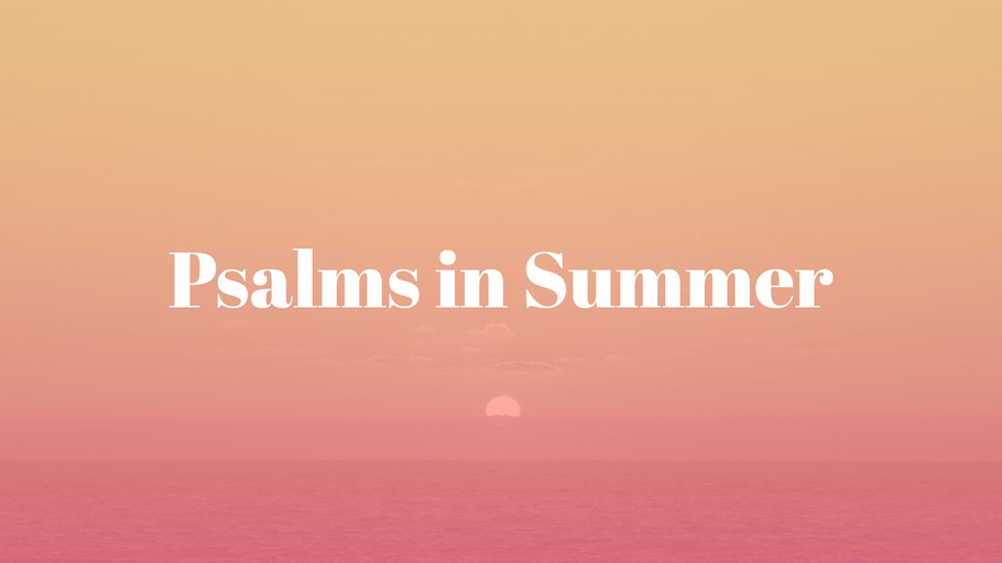 Psalms in Summer