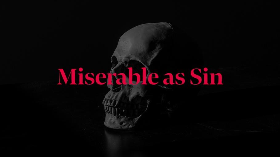 Miserable as Sin