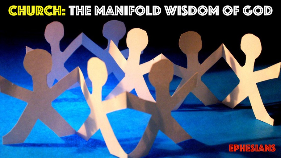 Ephesians: Church, the Manifold Wisdom of God Part 1