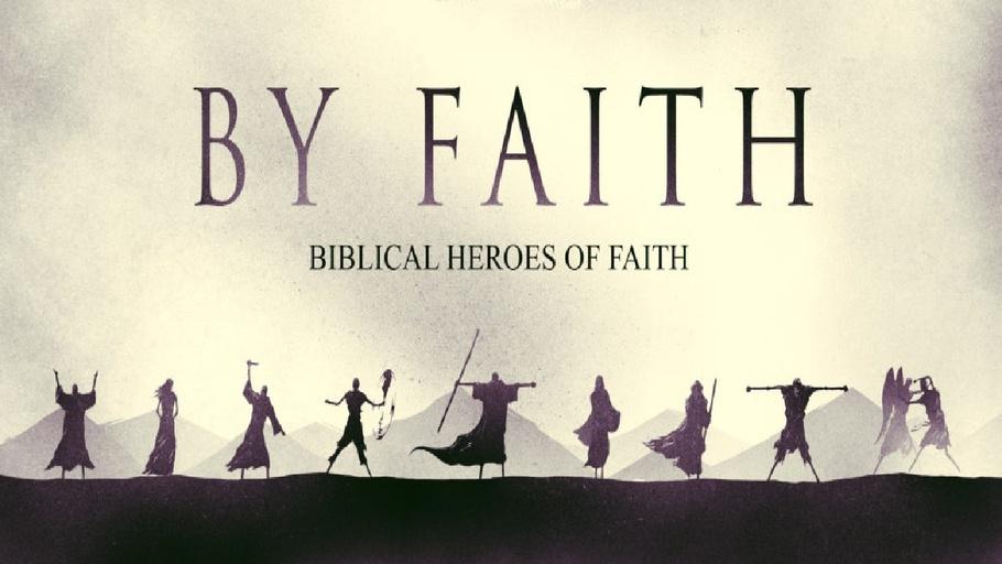 By Faith: Hebrews 11